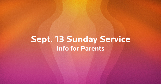 Parental Guidance for Sep 13 Sunday Service image