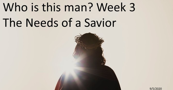 Who is this Man? Week 3: The Needs of a Savior