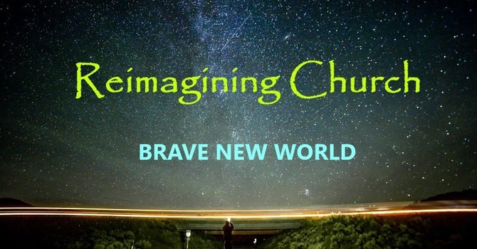 Re-Imagining Church: Brave New World!