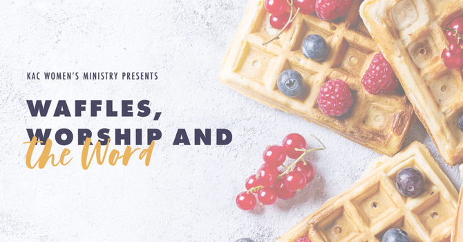 Waffles, Worship & the Word