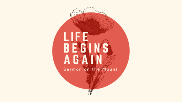 Life Begins Again - Jesus' Sermon on the Mount