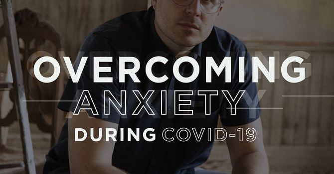 Overcoming Anxiety During Covid-19