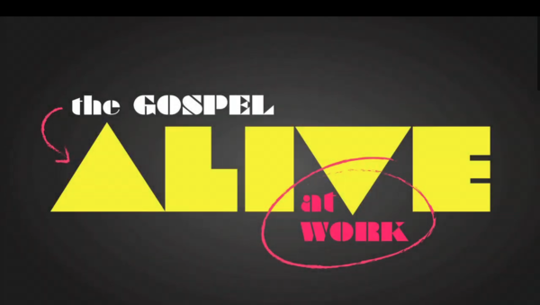The Gospel Alive at Work