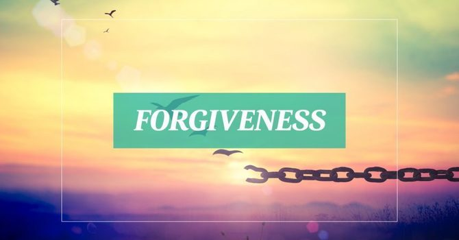 """""""Forgiveness: Give It to Get It"""""""