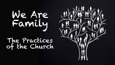 We Are Family - The Practices of the Church