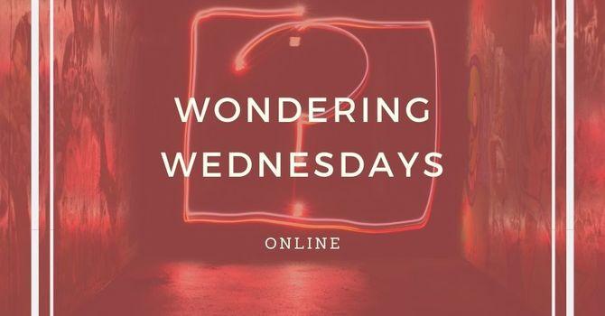 Wondering Wednesdays
