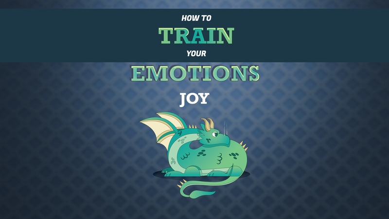 HOW TO TRAIN YOUR EMOTIONS WEEK #4 (Joy)