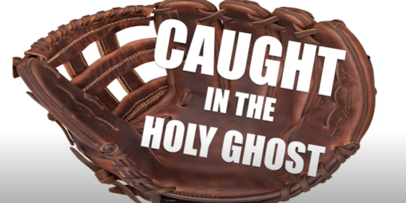 CATCHING THE HOLY GHOST