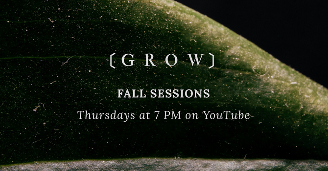 GROW: Fall Sessions