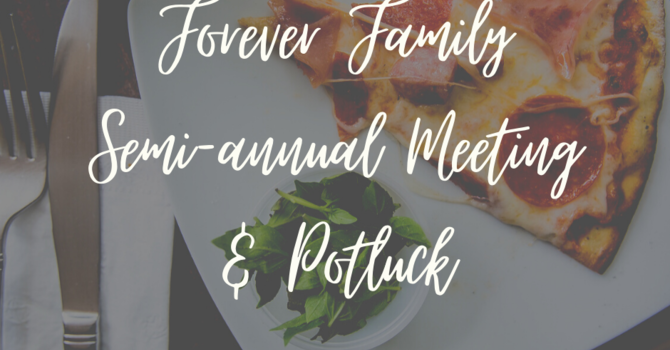 Forever Family Semi-Annual Meeting & Potluck