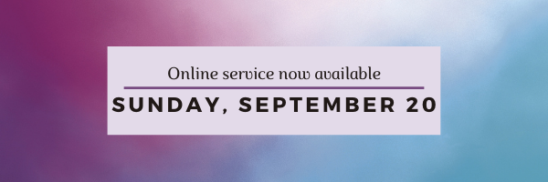 Our online worship service for Sunday, September 20 has now been posted!