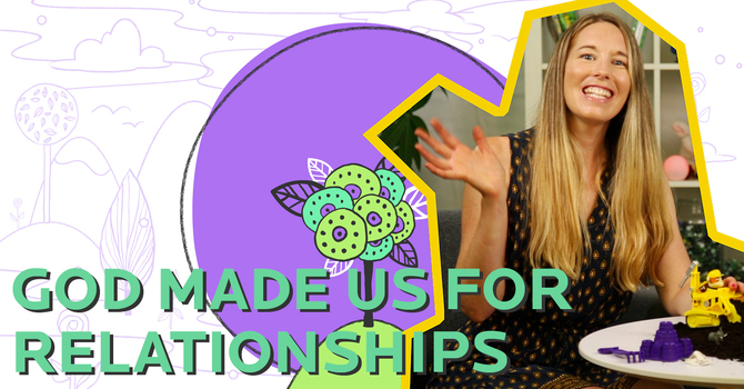God Made Us For Relationships   Younger Kids image