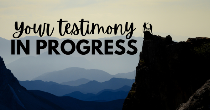 Your Testimony in Progress