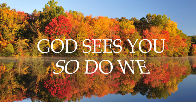 God Sees You and So Do We