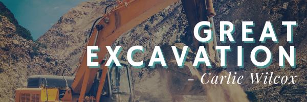 Great Excavation • Carlie Wilcox