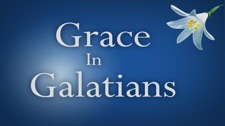 Grace In Galatians
