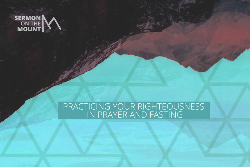 Practicing Your Righteouness In Prayer and Fasting
