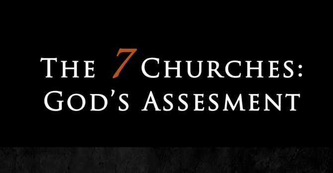 The 7 Churches: God's Assessment