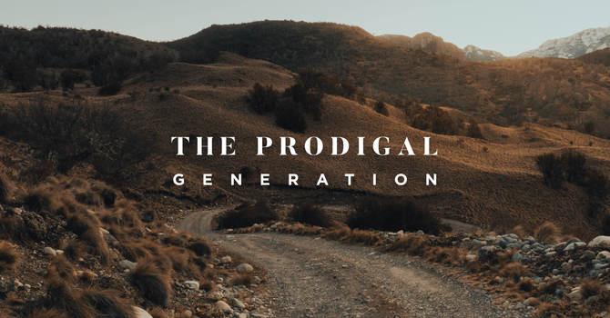 The Prodigal Generation: Part 1