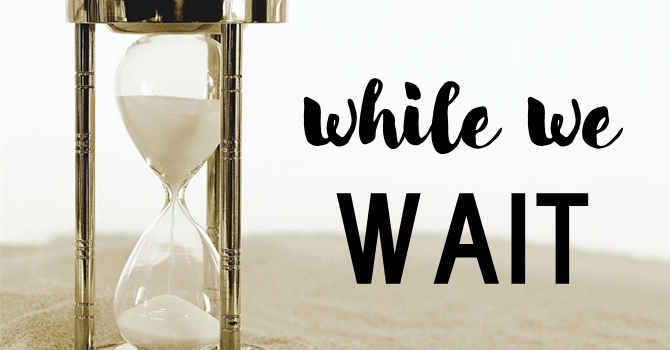 While We Wait: Reaching Out