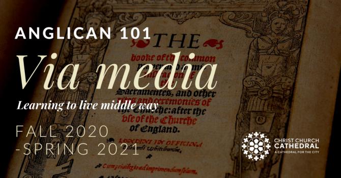 Anglican 101 Via Media: Between Tradition & Reason
