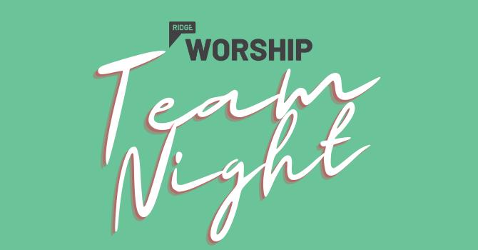 RIDGE Worship | Team Night