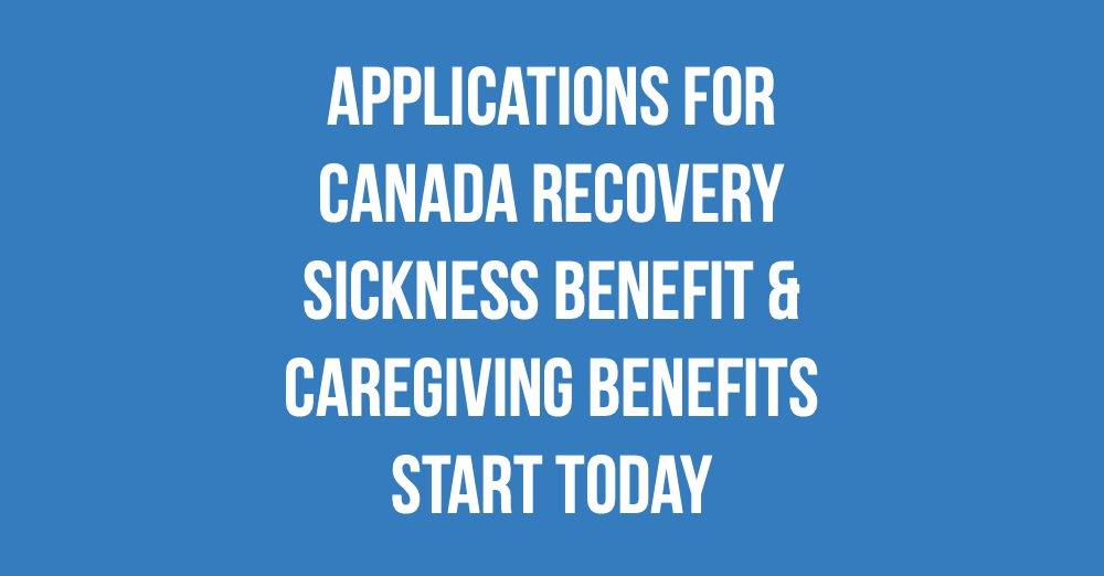 Applications for Canada Recovery Sickness Benefit and Caregiving Benefit starts today!