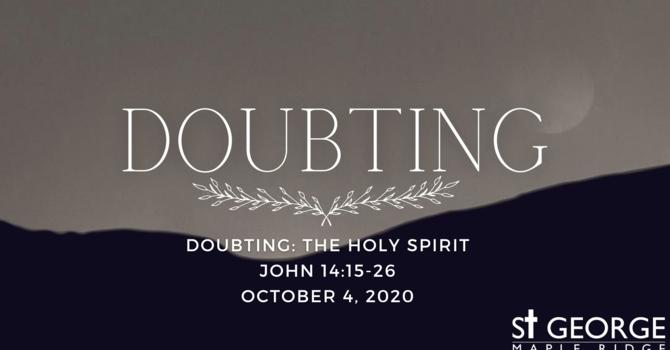 "Talk ""Doubting: The Holy Spirit"" John 14:15-26 image"