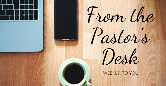 From the Pastor's Desk - September 25, 2020 image