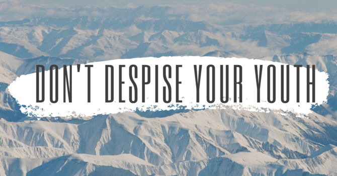Don't Despise Your Youth