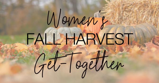 WOMEN'S FALL HARVEST GET TOGETHER!