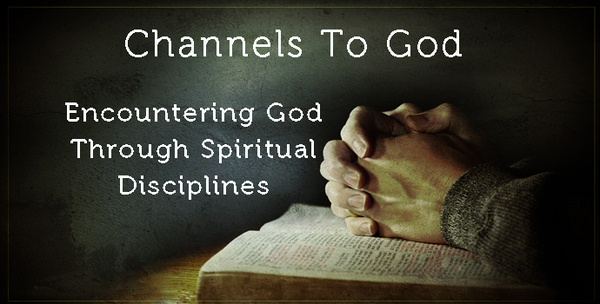 Channels to God-Spiritual Disciplines