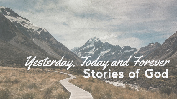 Yesterday, Today, and Forever:  Stories of God