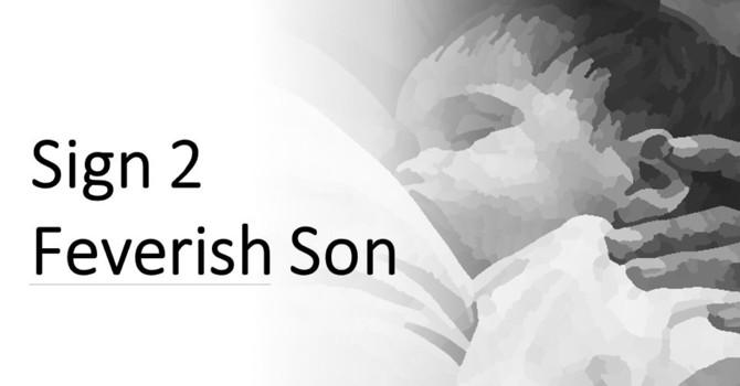 Sign 2 - Feverish Son
