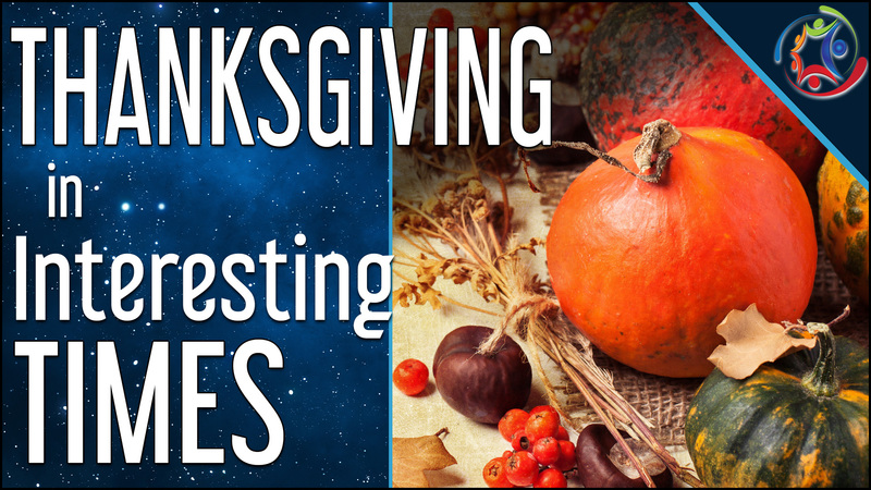 Thanksgiving in Interesting Times