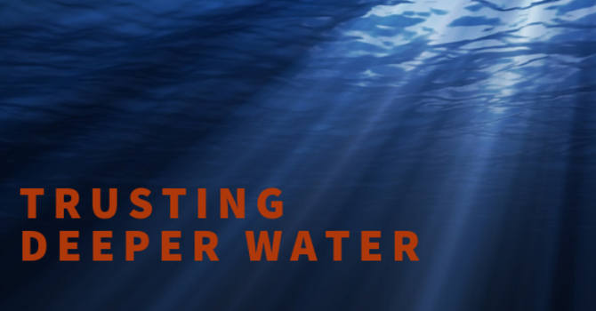 "Sermon: ""Trusting Deeper Water - Take 2"""