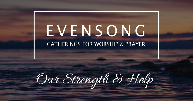 Evensong: Our Strength & Help