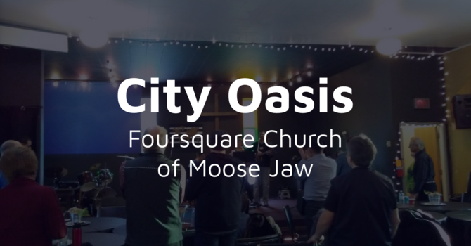 City Oasis Foursquare Church of Moose Jaw