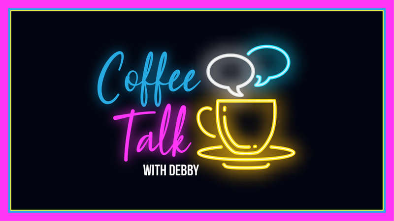 Coffee Talk with Debby