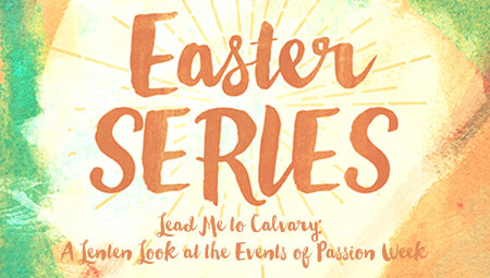 Lead Me to Calvary: A Lenten Look at the Events of Passion Week