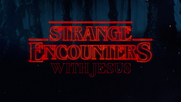 Strange Encounters with Jesus