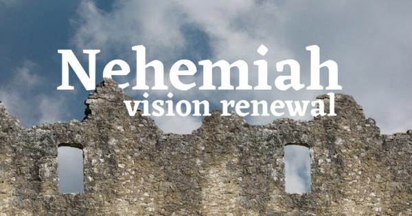 Nehemiah: Vision Renewal