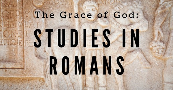 The Grace of God: Studies in Romans