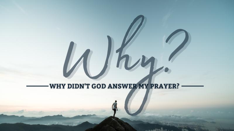 Why Didn't God Answer My Prayer?
