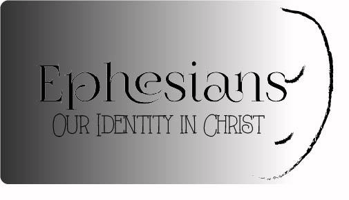 Ephesians: Our Identity in Christ
