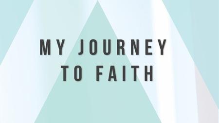 My Journey to Faith