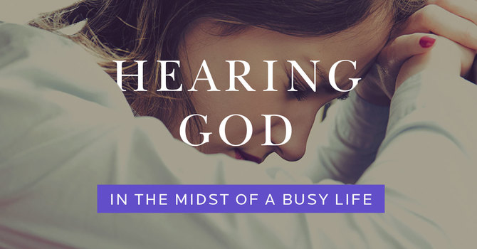 Hearing God in the Midst of a Busy Life