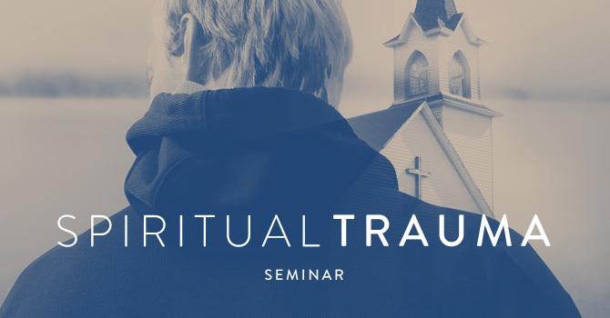 Spiritual Trauma Seminar