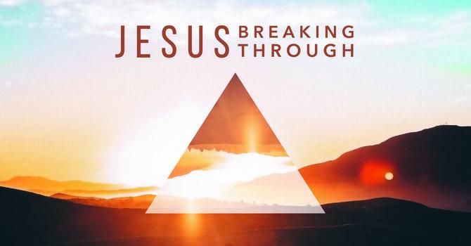 Jesus Breaking Through | Sermon Series Reflection image
