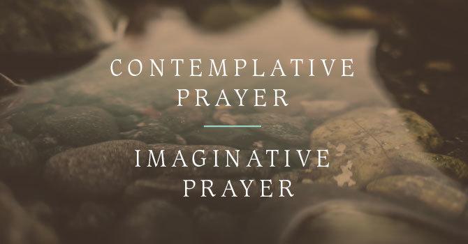 Contemplative Prayer | Imaginative Prayer